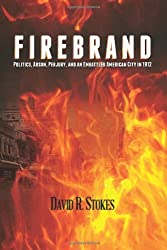 Firebrand: Politics, Arson, Perjury, and an Embattled American City in 1912
