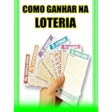 Como Ganhar na Loteria - Os Segredos Revelados: Fique Milionario Hoje Mesmo