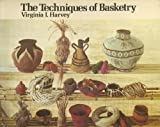The Techniques of Basketry, Virginia I. Harvey, 0442231962