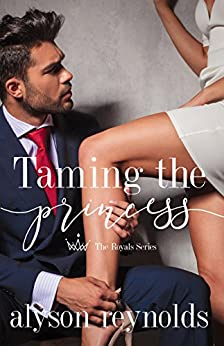 Taming the Princess (The Royals Series Book 1) by [Reynolds, Alyson]