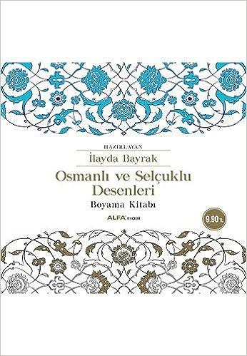 Osmanlı Ve Selçuklu Desenleri Boyama Kitabı Ilayda Bayrak Amazon