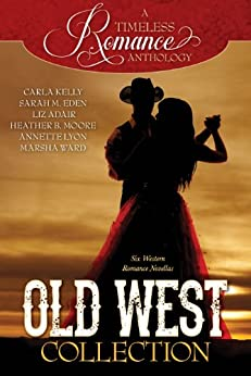 Old West Collection (A Timeless Romance Anthology Book 7) by [Kelly, Carla, Eden, Sarah M., Adair, Liz, Moore, Heather B., Lyon, Annette, Ward, Marsha]