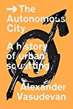 img - for The Autonomous City: A History of Urban Squatting book / textbook / text book