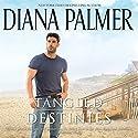 Tangled Destinies Hörbuch von Diana Palmer Gesprochen von: Todd McLaren