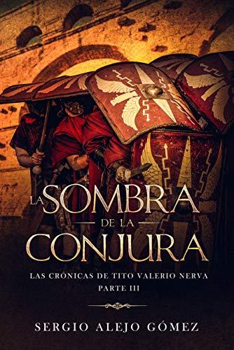 La sombra de la conjura (Las crónicas de Tito Valerio Nerva nº 3) por Sergio Alejo Gómez