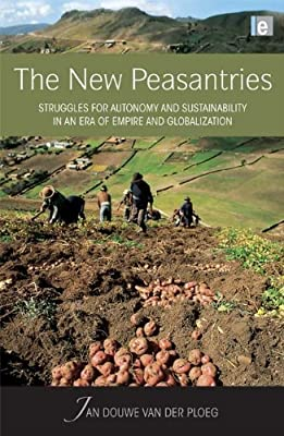 The New Peasantries: Struggles for Autonomy and Sustainability in an Era of Empire and Globalization (Earthscan Food and Agriculture)