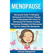 Menopause: Menopause Guide To Managing Menopause And Hormone Changes Due To Menopause With Strategies For Menopausal Hot Flashes Including Menopause Tips For Improved Women's Health During Menopause