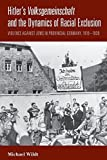 Hitler's Volksgemeinschaft and the Dynamics of Racial Exclusion: Violence Against Jews in Provincial Germany, 1919-1939 by Michael Wildt (2014-07-01)
