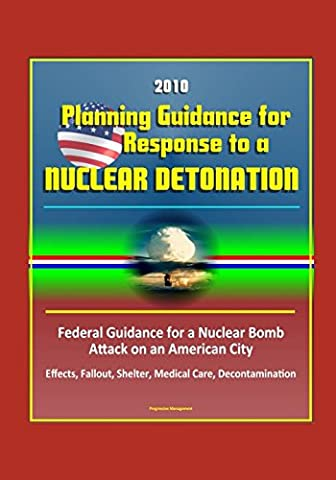 2010 Planning Guidance for Response to a Nuclear Detonation - Federal Guidance for a Nuclear Bomb Attack on an American City, Effects, Fallout, Shelter, Medical Care, (Nuclear Bomb Shelter)
