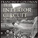 The Interior Circuit: A Mexico City Chronicle Audiobook by Francisco Goldman Narrated by Thom Rivera