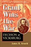 Front cover for the book Grant Wins the War: Decision at Vicksburg by James R. Arnold