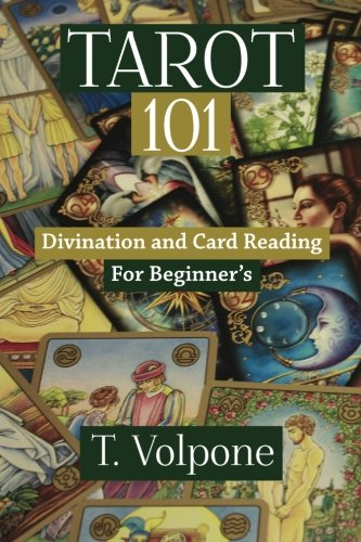 Tarot 101: Divination and Card Reading For Beginner's (Ancient Practices) (Volume 1)