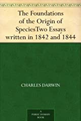 The Foundations of the Origin of Species Two Essays written in 1842 and 1844 (English Edition) eBook Kindle