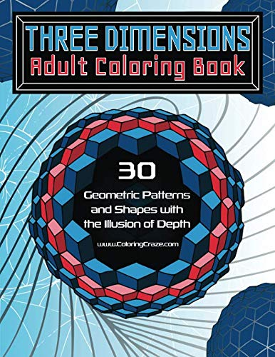 Three Dimensions Adult Coloring Book: 30 Geometric Patterns and Shapes with the Illusion of Depth (Optical Illusions Coloring Books For -