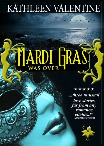 Mardi Gras Was Over: Three Love Stories by [Valentine, Kathleen]