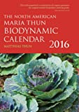 The North American Maria Thun Biodynamic Calendar 2016
