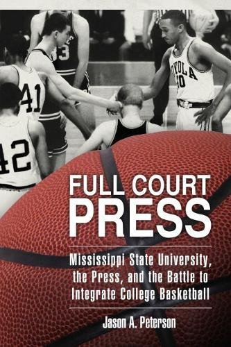 Full Court Press: Mississippi State University, the Press, and the Battle to Integrate College Basketball (Race, Rhetoric, and Media Series)