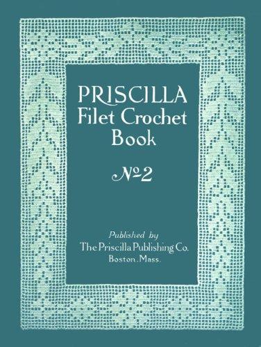 Priscilla Filet Crochet Book #2 c. 1914 (Vintage Filet Crochet)