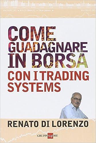 9e794d6f86 Come guadagnare in borsa con i trading systems: 9788863454642: Amazon.com:  Books