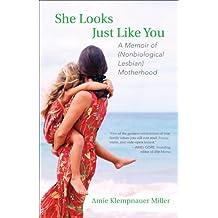 She Looks Just Like You: A Memoir of (Nonbiological Lesbian) Motherhood