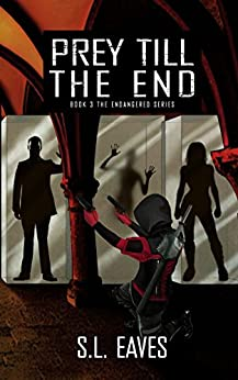 Prey till the End (The Endangered Series Book 3) by [Eaves, S.L.]
