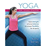 Yoga for Young Athletes: Build strength, enhance balance, & increase flexibility for all sports