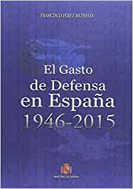 El gasto de Defensa en España 1946-2015: Amazon.es: Pérez Muinelo, Francisco: Libros