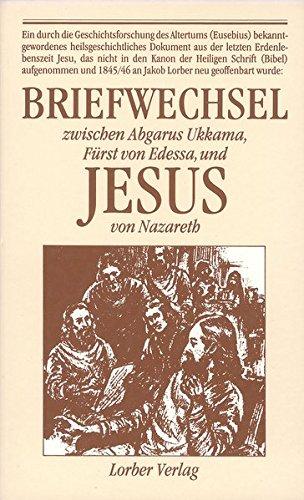 Briefwechsel zwischen Abgarus Ukkama, Fürst von Edessa, und Jesus von Nazareth: Geschenkausgabe