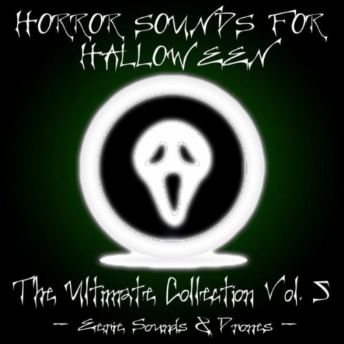 Horror Sounds for Halloween - The Ultimate Collection Volume 5 (Eerie Sounds & Drones)