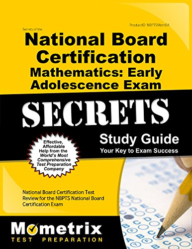 Secrets of the National Board Certification Mathematics: Early Adolescence Exam Study Guide: National Board Certification Test Review for the NBPTS National Board Certification Exam