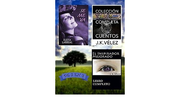Se me va + Colección Completa Cuentos + El Inspirador Mejorado: De 3 en 3 (Spanish Edition) - Kindle edition by Elena Larreal, J. K. Vélez.