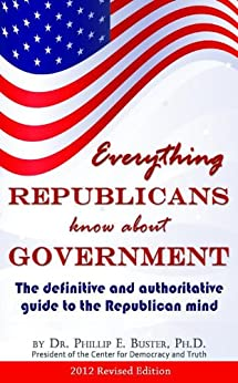 Everything Republicans know about Government: The definitive and authoritative guide to the Republican mind (Politics Book 2) by [Buster, Phillip]