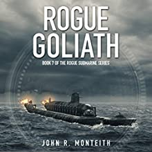 Rogue Goliath: Rogue Submarine, Volume 7 Audiobook by John R. Monteith Narrated by Paul Christy
