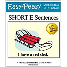 Short E Sentences: Practice Reading Phonics Vowel Sounds with 100% Sight Words (Learn to Read With Phonics Sentences Book 2)
