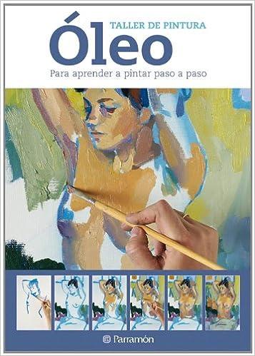 Amazon Com óleo Para Aprender A Pintar Paso A Paso Taller De Pintura Spanish Edition 9788434237605 Parramon Equipo Books