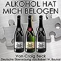 Alkohol Hat Mich Belogen: Der intelligente Ausstieg aus der Alkoholabhängigkeit Hörbuch von Craig Beck Gesprochen von: Robert Boukal
