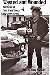 Wasted and Wounded: Narrative in Tom Waits' Songs (Tom Waits' Music to Stories) (Volume 1) Paperback
