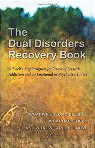 The Dual Disorders Recovery Book A Twelve Step Program For