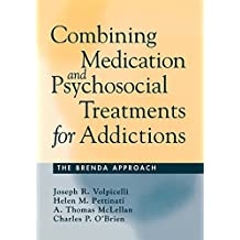 Combining Medication and Psychosocial Treatments for Addictions: The BRENDA Approach by Joseph R. Volpicelli MD (2001-03-07)