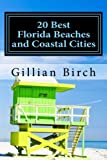 20 Best Florida Beaches and Coastal Cities (Color Edition), Gillian Birch, 1475242468
