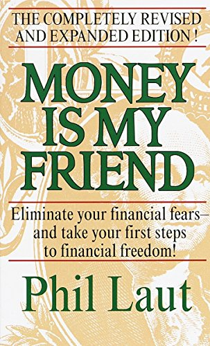 Money Is My Friend: Eliminate Your Financial Fears--And Take Your First Steps to Financial Freedom!