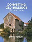 Converting Old Buildings into New Homes, Barrie Davies and Nigel Begg, 1847971962