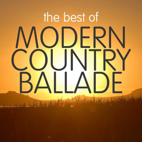 The Best of Modern Country Ballade (Best Modern Country Artists)