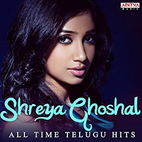 : Shreya Ghoshal: All Time Telugu Hits: Shreya Ghoshal: MP3 Downloads