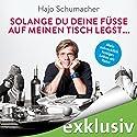 Solange du deine Füße auf meinen Tisch legst...: Mein schrecklich lustiges Leben als Vater Hörbuch von Hajo Schumacher Gesprochen von: Hajo Schumacher