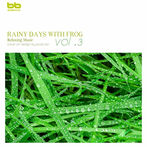 Rainy Days with Frog, Vol. 3 (Relaxation,Relaxing Muisc,Insomnia,Deep Sleep,Meditation,Concentration,Lullaby,Prenatal Care,Healing,Memorization,Yoga,Spa)