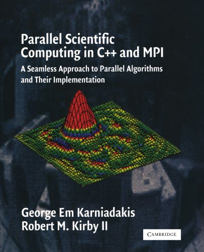 Parallel Scientific Computing in C++ and MPI: A Seamless Approach to Parallel Algorithms and their Implementation by Cambridge University Press