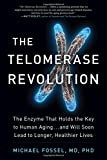 The Telomerase Revolution: The Enzyme That Holds the Key to Human Aging…and Will Soon Lead to Longer, Healthier Lives by Michael Fossel Picture