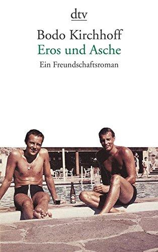 Eros und Asche: Ein Freundschaftsroman