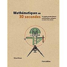 Mathématiques en 30 secondes: Les 50 plus grandes théories en mathématique (French Edition)
